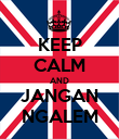 KEEP CALM AND JANGAN NGALEM - Personalised Poster large