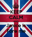 KEEP CALM AND Janice is Fore me - Personalised Poster large