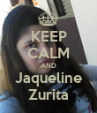 KEEP CALM AND Jaqueline Zurita - Personalised Poster large