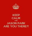 KEEP CALM AND JASON PARK ARE YOU THERE?! - Personalised Poster large