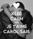 KEEP CALM AND JE T'AIME CAROL SAIS - Personalised Poster large