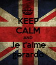 KEEP CALM AND Je t'aime gerardo - Personalised Poster large