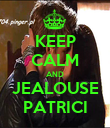 KEEP CALM AND JEALOUSE PATRICI - Personalised Poster large