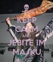 KEEP CALM AND JEBITE IM MAJKU - Personalised Poster large