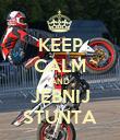 KEEP CALM AND JEBNIJ STUNTA - Personalised Poster large