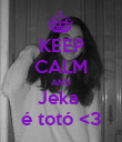 KEEP CALM AND Jeka  é totó <3 - Personalised Poster large