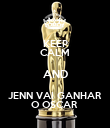 KEEP CALM AND JENN VAI GANHAR O OSCAR  - Personalised Poster small