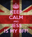 KEEP CALM AND JESS IS MY BFF! - Personalised Poster large