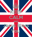 KEEP CALM AND Jesus Bless You  - Personalised Poster large