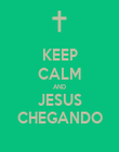 KEEP CALM AND JESUS CHEGANDO - Personalised Poster large