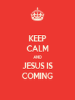 KEEP CALM AND JESUS IS COMING - Personalised Poster large