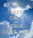 KEEP CALM AND JESUS  LOVE YOU - Personalised Poster large