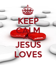 KEEP CALM AND JESUS LOVES - Personalised Poster large