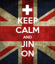 KEEP CALM AND JIN ON - Personalised Poster large