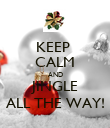 KEEP  CALM AND JINGLE ALL THE WAY! - Personalised Poster large