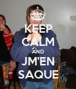 KEEP CALM AND JM'EN SAQUE - Personalised Poster large