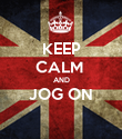 KEEP CALM  AND JOG ON  - Personalised Poster large