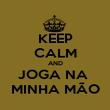 KEEP CALM AND JOGA NA  MINHA MÃO - Personalised Poster large