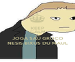 KEEP CALM AND JOGA SAU GROÇO NESIS BIXUS DU MAUL - Personalised Poster large