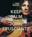KEEP CALM AND JOHN FRUSCIANTE - Personalised Poster large