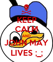 KEEP CALM AND JOHN MAY LIVES ;_; - Personalised Poster large