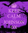 KEEP CALM AND JOHNSON ON - Personalised Poster large