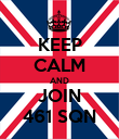 KEEP CALM AND JOIN 461 SQN - Personalised Poster large