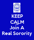 KEEP CALM AND Join A Real Sorority - Personalised Poster large