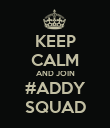 KEEP CALM AND JOIN #ADDY SQUAD - Personalised Poster large