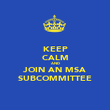 KEEP CALM AND JOIN AN MSA SUBCOMMITTEE - Personalised Poster large