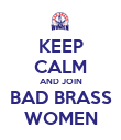 KEEP CALM AND JOIN BAD BRASS WOMEN - Personalised Poster large