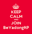 KEEP CALM AND JOIN BeYadongRP - Personalised Poster large