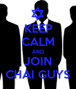 KEEP CALM AND JOIN CHAI GUYS - Personalised Poster large