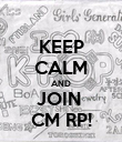 KEEP CALM AND JOIN  CM RP! - Personalised Poster large