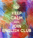 KEEP CALM AND JOIN ENGLISH CLUB - Personalised Poster large