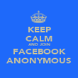 KEEP CALM AND JOIN FACEBOOK ANONYMOUS - Personalised Poster large