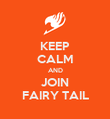 KEEP CALM AND JOIN FAIRY TAIL - Personalised Poster large