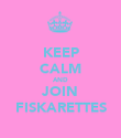 KEEP CALM AND JOIN FISKARETTES - Personalised Poster large
