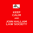 KEEP CALM AND JOIN HALLAM LAW SOCIETY - Personalised Poster large
