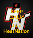 KEEP CALM AND Join HeatNation - Personalised Poster large