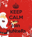 KEEP CALM AND Join  HuNteRs - Personalised Poster large