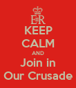 KEEP CALM AND Join in Our Crusade - Personalised Poster large