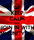 KEEP CALM AND JOIN IN WITH COMMUNITY SPIRIT - Personalised Poster large