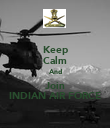 Keep Calm And Join INDIAN AIR FORCE - Personalised Poster large