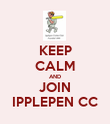 KEEP CALM AND JOIN IPPLEPEN CC - Personalised Poster large