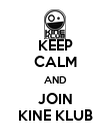KEEP CALM AND JOIN KINE KLUB - Personalised Poster large