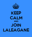 KEEP CALM AND JOIN LALEAGANE - Personalised Poster small