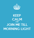 KEEP CALM AND JOIN ME TILL MORNING LIGHT - Personalised Poster large