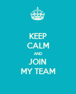 KEEP CALM AND JOIN  MY TEAM - Personalised Poster large