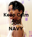 Keep Calm And  Join NAVY - Personalised Poster large